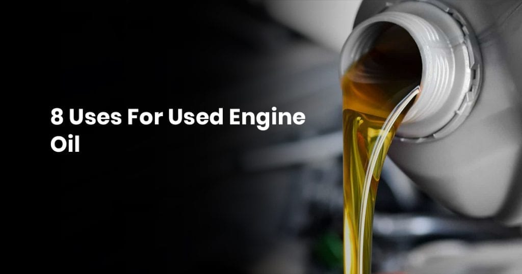 12 8 Uses For Used Engine Oil
