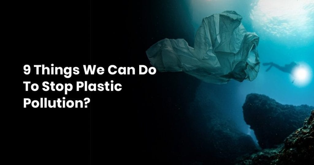 4 9 Things That We Can Do To Stop Plastic Pollution